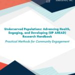 Underserved Populations: Advancing Health, Engaging, and Developing (UP AHEaD) Research Handbook: Practical Methods for Community Engagement